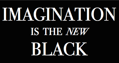 """Imagination is """"the New Black"""""""